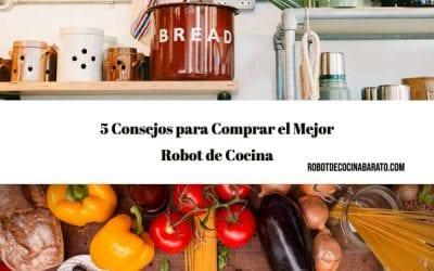 5 Consejos para Comprar el Mejor Robot de Cocina en 2019